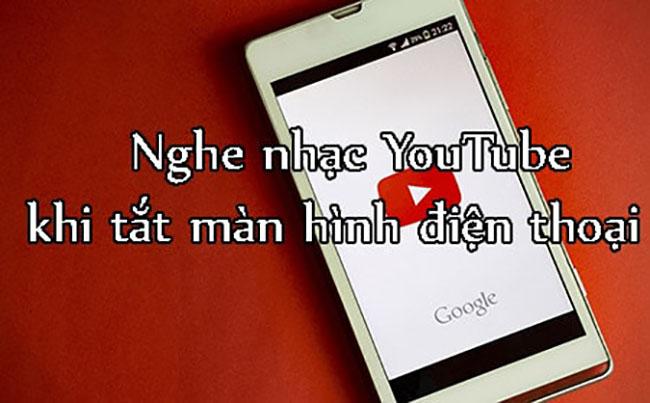 nghe nhac youtube khi tat man hinh dien thoai 1 1 - Nghe nhạc Youtube không cần mở màn hình cho Android và IOS