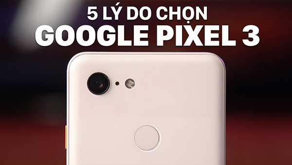 ly-do-nen-chon-Google-Pixel-3